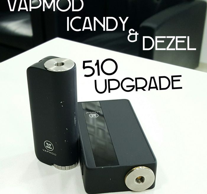 510 Upgrade, VapMod Dezel & iCandy